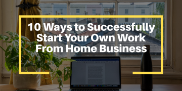 Image of a laptop with a text 10 Ways to Successfully Start Your Own Work From Home Business