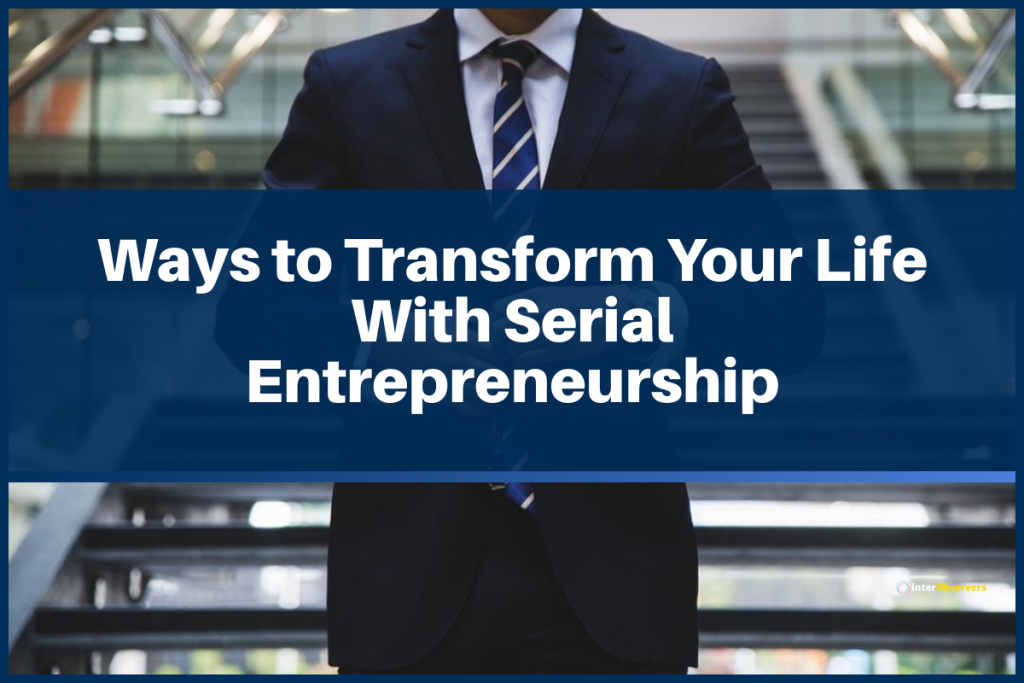A picture containing text - Ways to transform your life with serial entrepreneurship, a person in a suit in the backdrop.